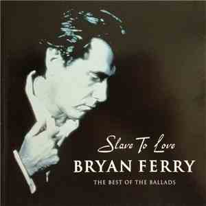 Bryan Ferry - Slave To Love: The Best Of The Ballads