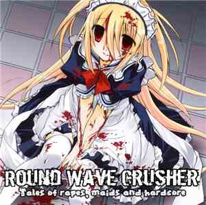 Round Wave Crusher - Tales Of Rapes, Maids And Hardcore
