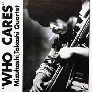 Takashi Mizuhashi Quartet - Who Cares