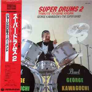 George Kawaguchi  The Super Band - Super Drums 2  Tribute To Gene Krupa