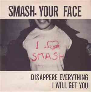 Smash Your Face - Disappere Everything