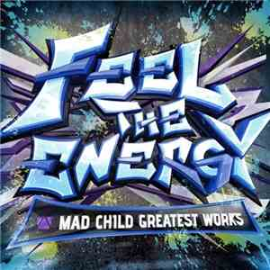 Mad Child  - Feel The Energy -Mad Child Greatest Works-