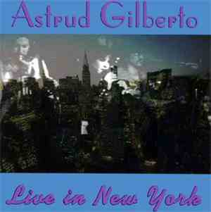 Astrud Gilberto - Live In New York